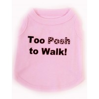 Too Posh to Walk Dog tshirt